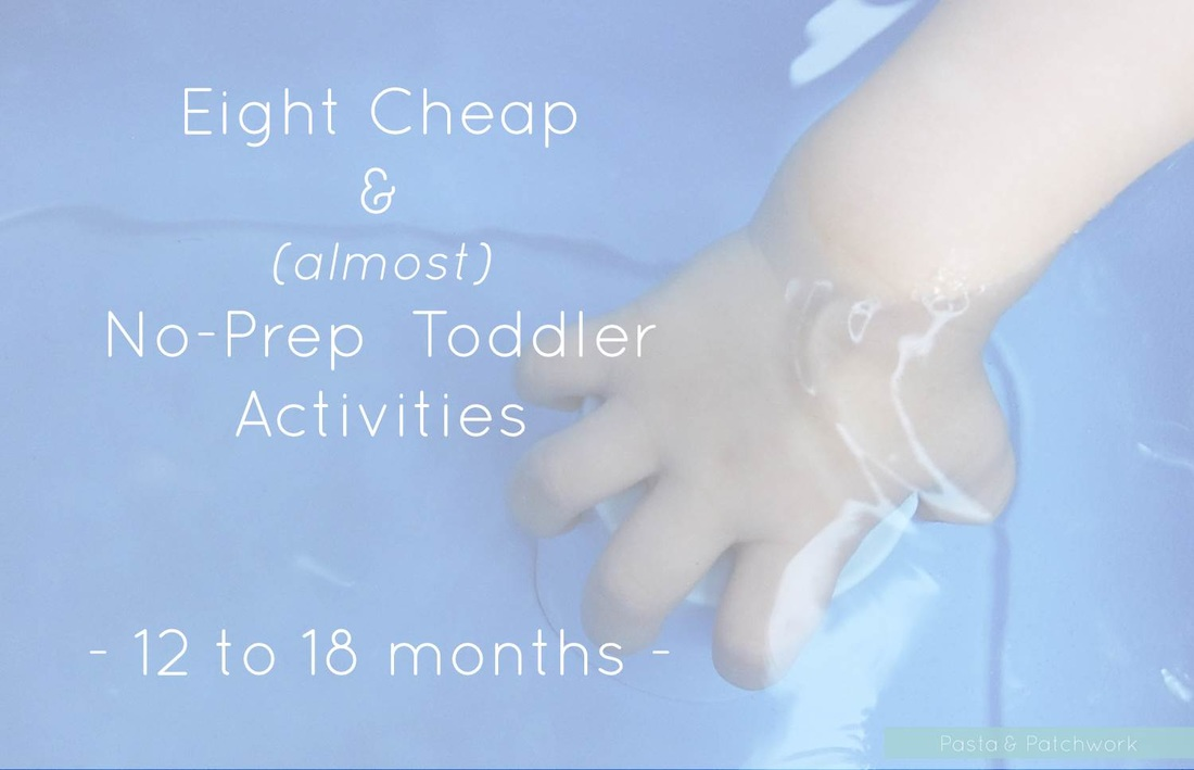8 Cheap & (almost) No-Prep Toddler Activities - 12 to 18 months | Montessori inspiration from the Pasta & Patchwork blog